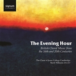 The Evening Hour - British Choral Music from the 16th & 20th Centuries
