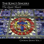 The Quiet Heart - The King's Singers  - Choral Essays Vol 1