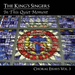 In This Quite Moment - Choral Essays Volume 3