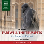 Farewell the Trumpets - An Imperial Retreat (Pax Britannica, Vol. 3) (Abridged)