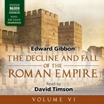 The Decline and Fall of the Roman Empire, Volume VI (Unabridged)