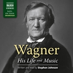 Wagner: His Life and Music (Unabridged)