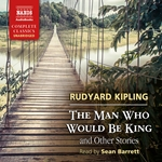 The Man Who Would Be King and Other Stories (Unabridged)