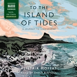To the Island of Tides: A Journey to Lindisfarne (Unabridged)