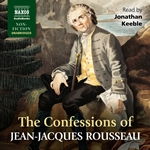 The Confessions of Jean-Jacques Rousseau (Unabridged)