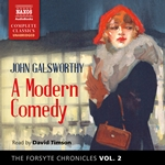 The Forsyte Chronicles, Vol. 2: A Modern Comedy (Unabridged)