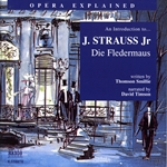 Opera Explained: STRAUSS - Die Fledermaus (Smillie)