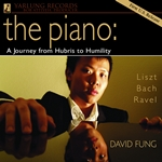 Piano Recital: Fung, David - LISZT, F. / BACH, J.S. / RAVEL, M. (The Piano: A Journey from Hubris to Humility)