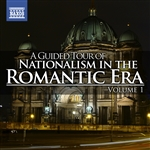 A Guided Tour of Nationalism in the Romantic Era, Vol. 1