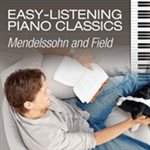 Easy-Listening Piano Classics: Mendelssohn and Field